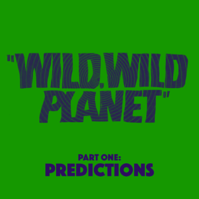 Ep. 33A: The Wild Wild Planet – Part 1