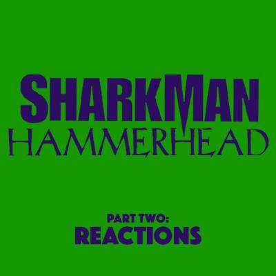 102. SharkMan/Hammerhead (2005) – Part 2