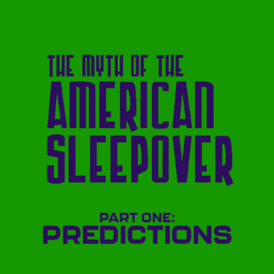159. The Myth of the American Sleepover (2010) – Part 1