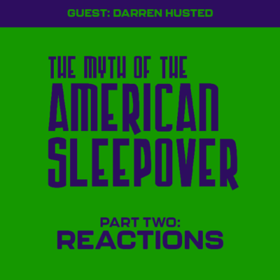 160. The Myth of the American Sleepover (2010) – Part 2 (w/ Darren Husted!)
