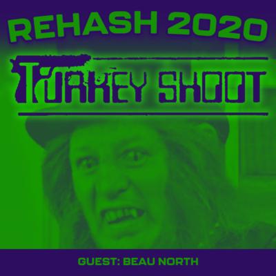 REHASH 2020: Turkey Shoot (w/ Beau North!)