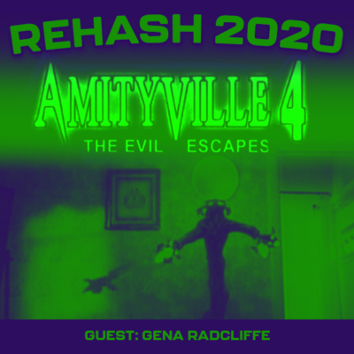 REHASH 2020: Amityville: The Evil Escapes (1989) (w/ Gena Radcliffe!)