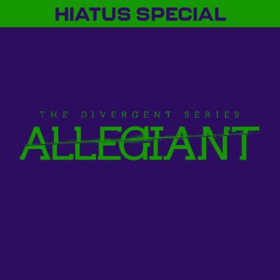 HIATUS SPECIAL: Allegiant (2016)