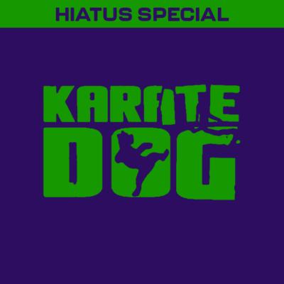 HIATUS SPECIAL: Karate Dog (2005)