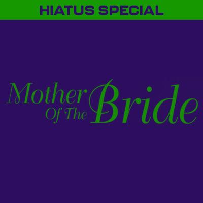 HIATUS SPECIAL: Mother of the Bride (1993)