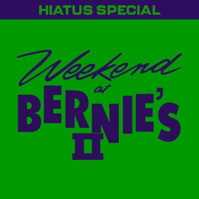 HIATUS SPECIAL: Weekend at Bernie's II (1993)